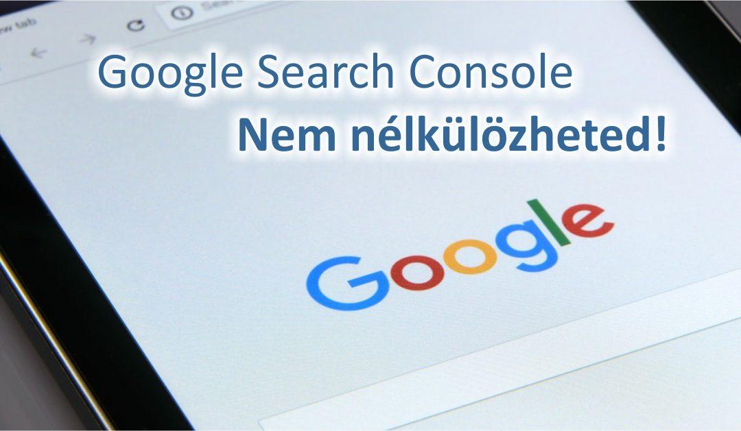 Mi az a google search console? Miért kell használnod?